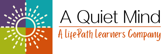 A QUIET MIND - a LifePath Learners Company
